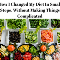 How I Changed My Diet In Small Steps, Without Making Things Complicated